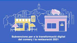 Convocatòria de subvencions per a la Transformació Digital del comerç de la ciutat de Barcelona 2021